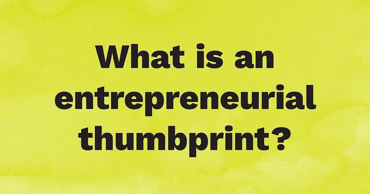 What is an entrepreneurial thumbprint?