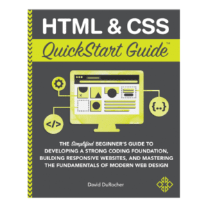 HTML & CSS QuickStart Guide by author, instructor, and industry veteran David DuRocher
